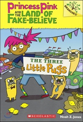 The Three Little Pugs: A Branches Book (Princess Pink and the Land of Fake-Believe #3), Volume 3