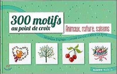 300 motifs au point de croix : Animaux, nature, saisons