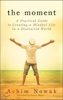 The Moment: A Practical Guide to Creating a Mindful Life in a Distracted World
