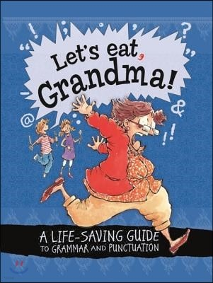 Let's Eat Grandma! A Life-Saving Guide to Grammar and Punctu
