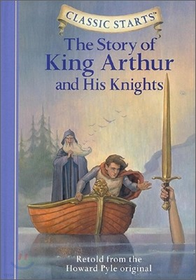 Classic Starts : The Story of King Arthur and His Knights