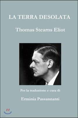 La Terra Desolata. Thomas Stearns Eliot