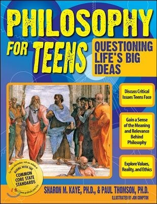 Philosophy for Teens: Questioning Life's Big Ideas (Grades 7-12)