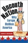 Uncouth Nation : Why Europe Dislikes America