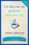 Un Dia Con Un Perfecto Desconocido / A Day With a Perfect Stranger