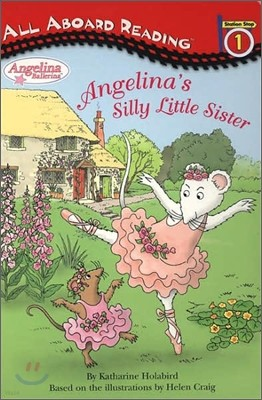 All Aboard Reading Level 1 : Angelina's Silly Little Sister