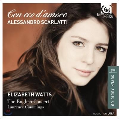 Elizabeth Watts 스카를라티: 오페라와 칸타타의 아리아 (Alessandro Scarlatti: Con Eco d'Amore)