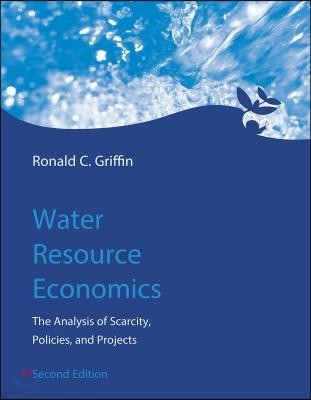 Water Resource Economics, Second Edition: The Analysis of Scarcity, Policies, and Projects