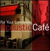 Acoustic Cafe - For Your Loneliness