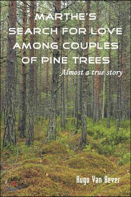 Strategic Book Publishing & Rights Agency, LL Marthe's Search for Love Among Couples of Pine Trees. Almost a True Story