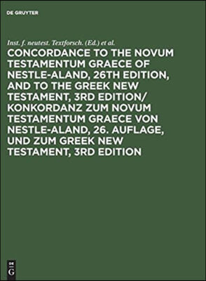 Concordance to the Novum Testamentum Graece of Nestle-Aland, 26th Edition, and to the Greek New Testament, 3rd Edition/ Konkordanz Zum Novum Testament