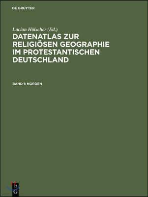 Datenatlas Zur Religiosen Geographie Im Protestantischen Deutschland: Von Der Mitte Des 19. Jahrhunderts Bis Zum Zweiten Weltkrieg