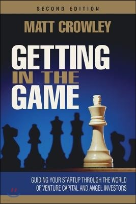 Getting in the Game, Second Edition: Guiding Your Startup Through the World of Venture Capital and Angel Investors