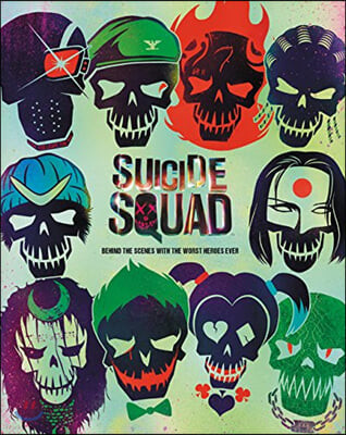 Suicide Squad : Behind the Scenes with the Worst Heroes Ever