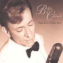 Bobby Caldwell - Come Rain Or Come Shine