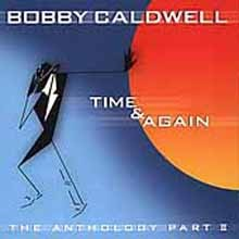 Bobby Caldwell - Time & Again: The Anthology Part 2