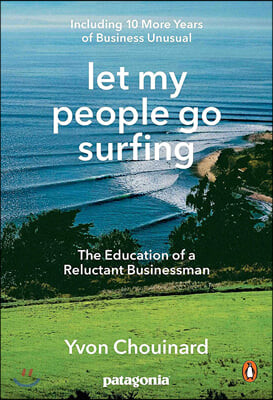 Let My People Go Surfing: The Education of a Reluctant Businessman--Including 10 More Years of Business Unusual