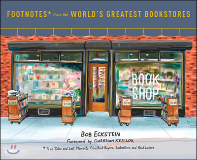 Footnotes from the World's Greatest Bookstores : 세상에서 가장 멋진 서점들 : 도서총판, 서점, 독자들의 풋노트