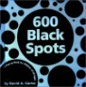 600 Black Spots : A Pop-up Book for Children of All Ages