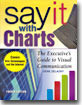 Say It with Charts : The Executive's Guide to Visual Communication