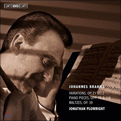 Jonathan Plowright 브람스: 피아노 작품 3집 - 변주곡, 왈츠, 소품집 (Brahms: Variations Op.21 No.2, Piano Pieces Op.76 & 119, Waltzes)