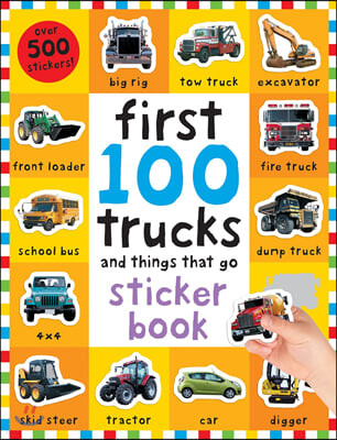 First 100 Stickers: Trucks and Things That Go: Sticker Book [With Over 500 Stickers]