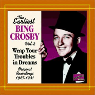 Bing Crosby - The Earliest Vol. 2; Wrap Your Troubles In Dreams