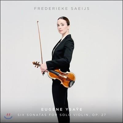 Frederieke Saeijs 이자이: 6개의 무반주 바이올린 소나타 - 프레데리케 사이스 (Eugene Ysaye: Six Sonatas for Solo Violin Op.27)