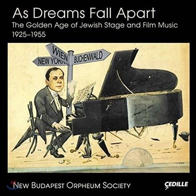 New Budapest Orpheum Society - AS DREAMS FALL APART / The Golden Age of Jewish Stage and Film Music, 1925-1955