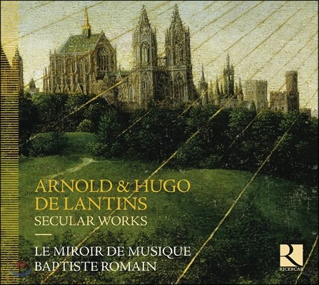 Le Miroir De Musique 아르놀드& 휴고 데 란틴스 형제: 세속 작품집 - 르 미르와르 드 뮈지크 (Arnold & Hugo de Lantins: Secular Works)