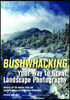 Bushwhacking Your Way to Great Landscape Photography: Venture Off the Beaten Path and Capture Images of Untouched Wilderness