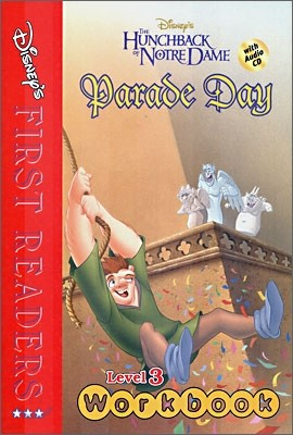 Disney's First Readers Level 3 Workbook : Parade Day - THE HUNCHBACK OF NOTRE DAME