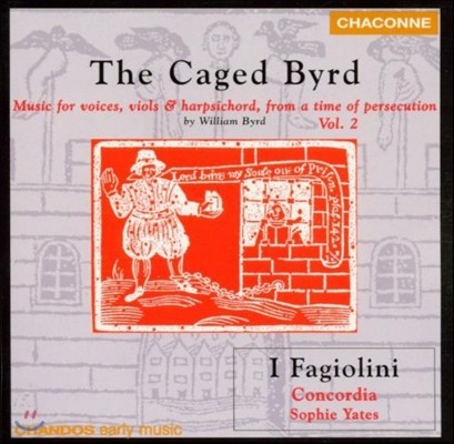 I Fagiolini 윌리엄 버드: 종교 박해 시대의 성악, 비올 & 하프시코드 음악 2집 (The Caged Byrd - Music for Voices, Viols & Harpsichord from a Time of Persecution)