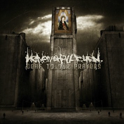 Heaven Shall Burn - Deaf To Our Pravers
