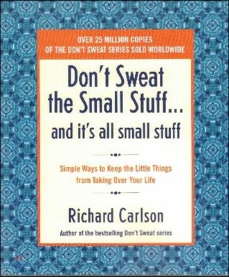Don`t Sweat the Small Stuff...and It`s All Small Stuff