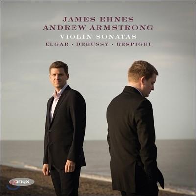 James Ehnes 드뷔시 / 엘가 / 레스피기 / 시벨리우스: 바이올린 소나타 - 제임스 에네스, 앤드류 암스트롱 (Debussy, Elgar, Respighi & Sibelius: Violin Sonatas)