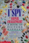 I Spy Super Challenger! : A Book of Picture Riddles