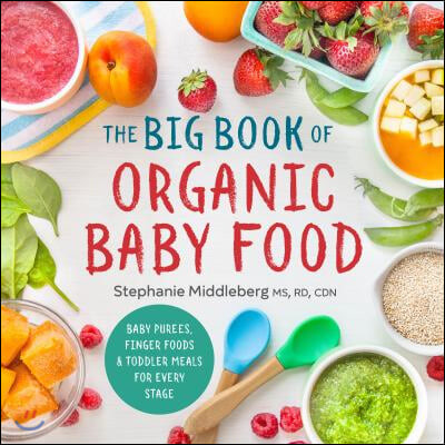The Big Book of Organic Baby Food: Baby Pur?es, Finger Foods, and Toddler Meals for Every Stage