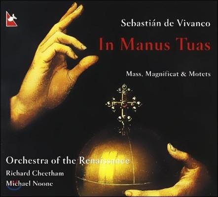 Richard Cheetham 세바스티안 데 비반코: 인 마누스 투아스 - 미사, 마니피카트, 모테트 (Sebastian de Vivanco: In Manus Tuas - Mass, Magnificat, Motets) 르네상스 오케스트라
