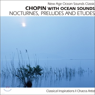 New Age Ocean Sounds Classic -  Chopin With Ocean Sounds: Nocturnes, Preludes And Etudes