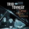 Trio Toykeat - One Night In Tampere Live