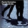 Ryota Komatsu - Tango with Me