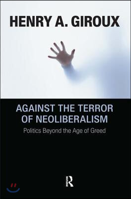 Against the Terror of Neoliberalism: Politics Beyond the Age of Greed