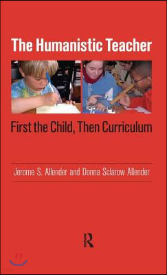 The Humanistic Teacher: First the Child, Then Curriculum