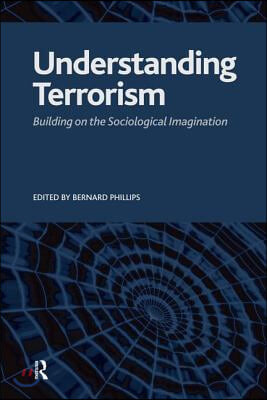 Understanding Terrorism: Building on the Sociological Imagination