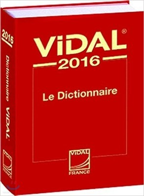 Vidal 2016 : Le Dictionnaire (French PDR - Physician's Desk Reference)