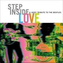 Step Inside Love : A Jazzy Tribute To The Beatles
