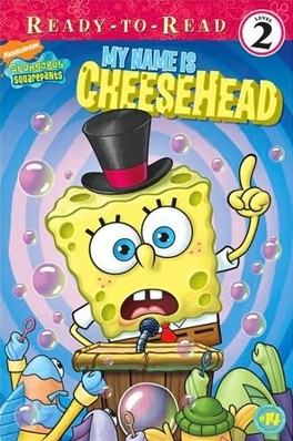 Ready-To-Read Level 2 Spongebob Squarepants : My Name Is CheeseHead