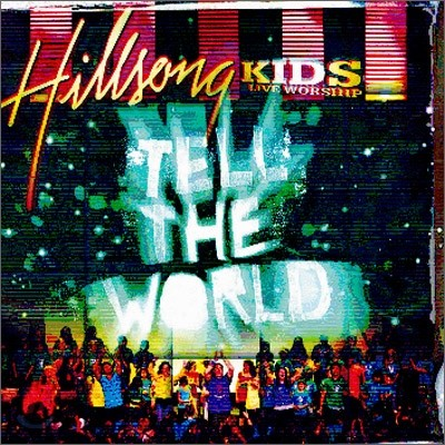 Hillsong : Live Worship for KIDS - Tell The World