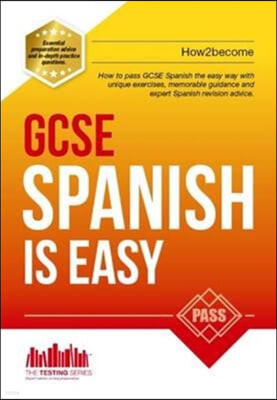GCSE Spanish is Easy: Pass Your GCSE Spanish the Easy Way wi